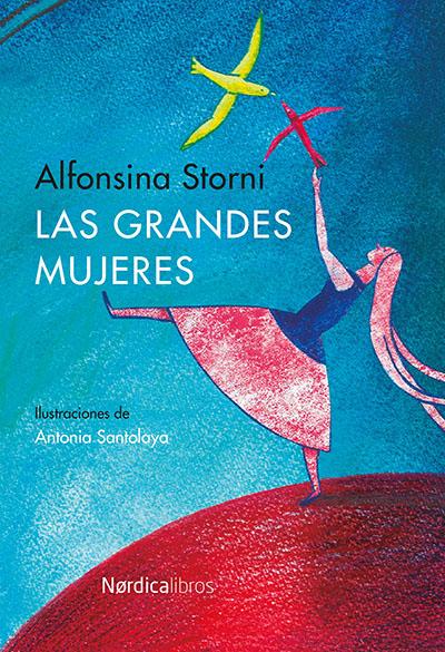 alfonsina storni las grandes mujeres nordica libros edicion ilustrada antonia santolaya novela poesia recomendaciones literatura